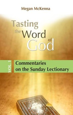 Tasting the Word of God, v.1: Commentaries on the Sunday Lectionary  -     By: Megan McKenna