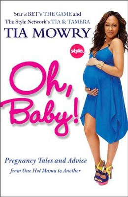Oh, Baby!: Pregnancy Tales and Advice from One Hot Mama to Another - eBook  -     By: Tia Mowry