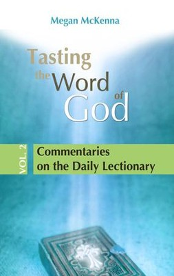 Tasting the Word of God, v.2: Commentaries on the Daily Lectionary  -     By: Megan McKenna