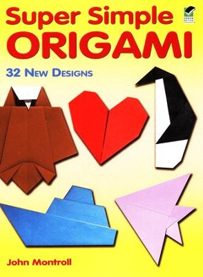 Super Simple Origami: 32 New Designs  -     By: John Montroll