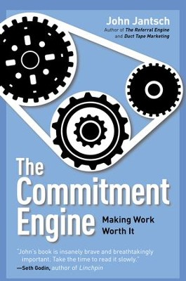 The Commitment Engine: Making Work Worth It - eBook  -     By: John Jantsch