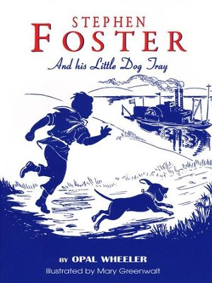 Stephen Foster and His Litle Dog Tray   -     By: Opal Wheeler