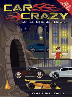 Car Crazy Super Sticker Book  -     By: Curtis Bullerman