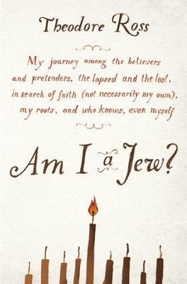 Am I a Jew?                                                Pretenders, the Lapsed and the Lost, in Search of Faith  -     By: Theodore Ross