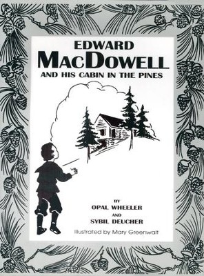 Edward MacDowell and His Cabin in the Pines   -     By: Opal Wheeler