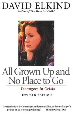 All Grown Up And No Place To Go: Teenagers In Crisis, Revised Edition  -     By: David Elkind