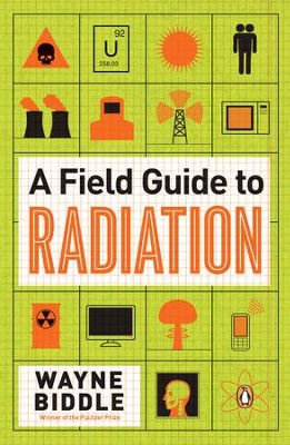 A Field Guide to Radiation - eBook  -     By: Wayne Biddle