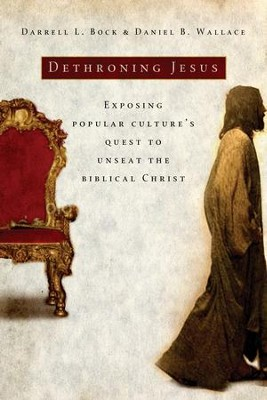 Dethroning Jesus: Exposing Popular Culture's Quest to Unseat the Biblical Christ - eBook  -     By: Darrell L. Bock, Daniel B. Wallace