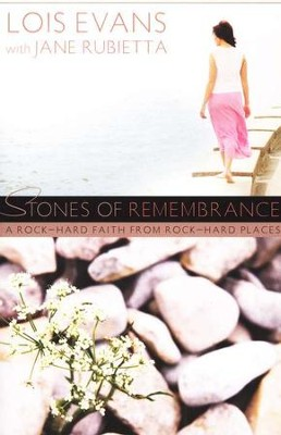 Stones of Remembrance: A Rock-Hard Faith from Rock-Hard Places  -     By: Lois Evans, Jane Rubietta