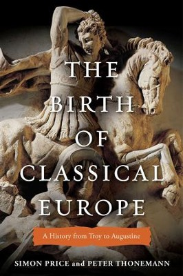 The Birth of Classical Europe: A History from Troy to Augustine - eBook  -     By: Simon Price, Peter Thonemann