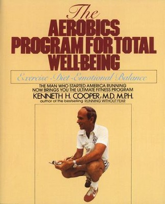 Aerobics Program For Total Well-Being: Exercise, Diet , And Emotional Balance - eBook  -     By: Kenneth H. Cooper