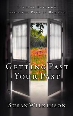 Getting Past Your Past: Finding Freedom from the Pain of Regret - eBook  -     By: Susan Wilkinson