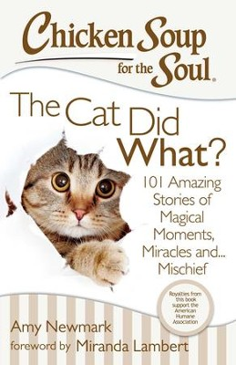 Chicken Soup for the Soul: The Cat Did What?: 101 Amazing Stories of Magical Moments, Miracles, and Mischief - eBook  -     By: Jack Canfield, Mark Victor Hansen, Amy Newmark