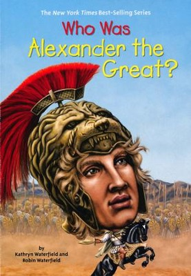 Who Was Alexander the Great?  -     By: Kathryn Waterfield