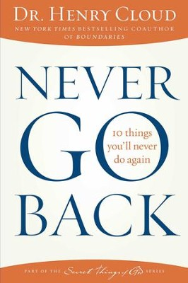 Never Go Back: 10 Things I'll Never Do Again - eBook   -     By: Dr. Henry Cloud