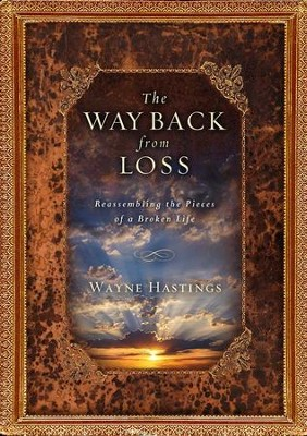 The Way Back From Loss: Reassembling the Pieces of a Broken Life - eBook  -     By: Wayne Hastings