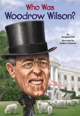 Who Was Woodrow Wilson  -     By: Margaret Frith
