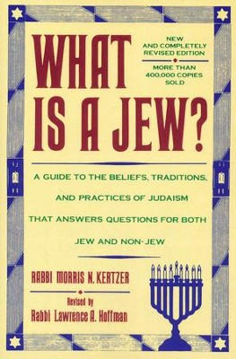 What Is A Jew?: A Guide To The Beliefs, Traditions, And Practices Of Judaism That Answers.......  -     By: Morris N. Kertzer
