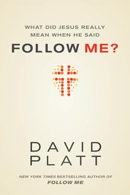 What Did Jesus Really Mean When He Said Follow Me? - eBook  -     By: David Platt