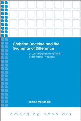 Christian Doctrine and the Grammar of Difference: A Contribution to Feminist Systematic Theology  -     By: Janice Rees