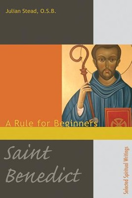 Saint Benedict: A Rule for Beginners  -     By: Julian Stead O.S.B.
