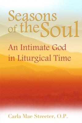 Seasons of the Soul: An Intimate God in Liturgical Time  -     By: Carla Mae Streeter