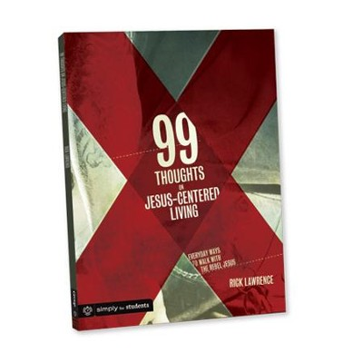 99 Thoughts on Jesus-Centered Living  -     By: Rick Lawrence