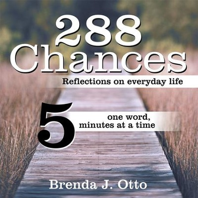 288 Chances: Reflections on Everyday Life, One Word, Five Minutes at a Time - eBook  -     By: Brenda Otto