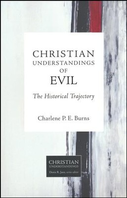 Christian Understandings of Evil: The Historical Trajectory  -     By: Charlene P.E. Burns