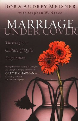 Marriage Undercover: Thriving in a Culture of Quiet Desperation  -     By: Bob Meisner, Audrey Meisner