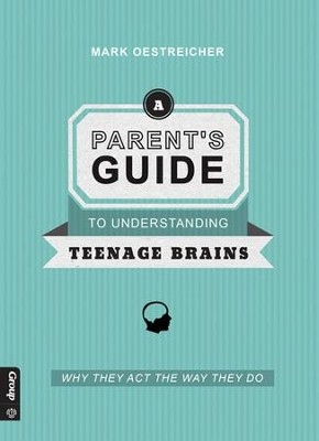 Parent's Guide to Teenage Brains  -     By: Mark Oesteicher