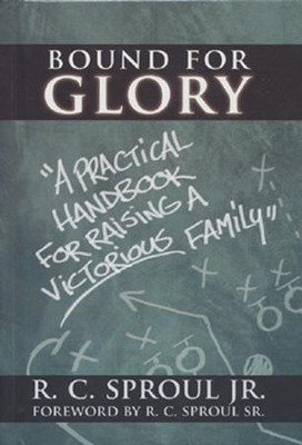 Bound for Glory: A Practical Handbook for Raising a Victorious Family  -     By: R.C. Sproul Jr.