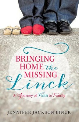 Bringing Home the Missing Linck: A Journey of Faith to Family - eBook  -     By: Jennifer Linck