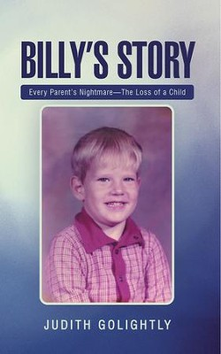Billy's Story: Every Parent's Nightmare The Loss of a Child - eBook  -     By: Judith Golightly