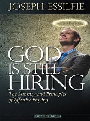 God Is Still Hiring: The Ministry and Principles of Effective Praying - eBook  -     By: Joseph Essilfie