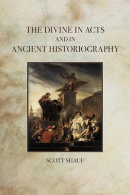 The Divine in Acts and in Ancient Historiography  -     By: Scott Shauf