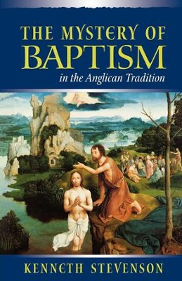 The Mystery of Baptism in the Anglican Tradition - eBook  -     By: Kenneth Stevenson