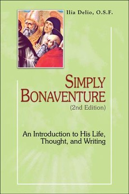 Simply Bonaventure: An Introduction to His Life, Thought, and Writings 2nd Edition  -     By: Ilia Delio O.S.F.