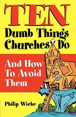 Ten Dumb Things Churches Do: And How to Avoid Them - eBook  -     By: Philip Wiehe