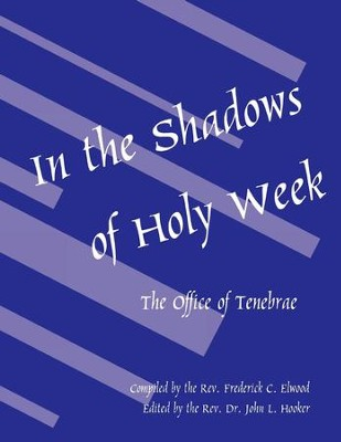 In the Shadows of Holy Week: The Office of Tenebrae - eBook  -     By: Rev. Frederick C. Elwood