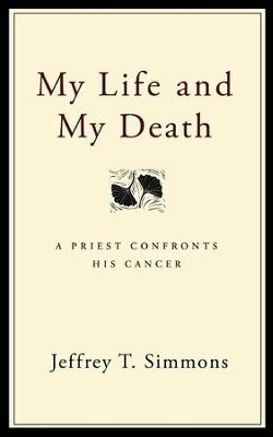 My Life and My Death: A Priest Confronts His Cancer - eBook  -     By: Jerry T. Simmons