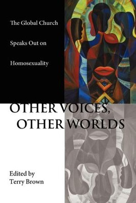 Other Voices Other Worlds: The Global Church Speaks Out on Homosexuality - eBook  -     Edited By: Terry Brown     By: Terry Brown(ED.)