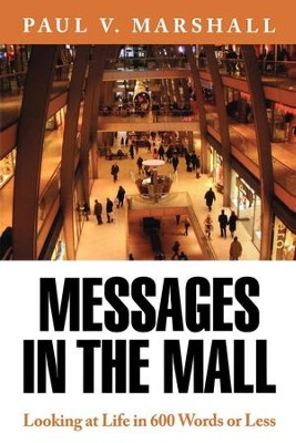Messages in the Mall: Looking at Life in 600 Words or Less - eBook  -     By: Paul V. Marshall