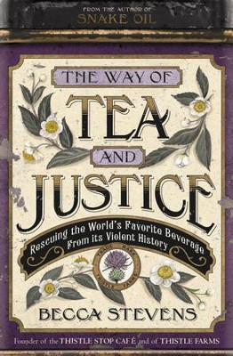 The Way of Tea and Justice: Rescuing the World's Favorite Beverage from Its Violent History - eBook  -     By: Becca Stevens