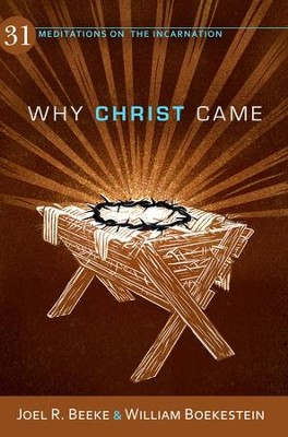 Why Christ Came: 31 Meditations on the Incarnation - eBook  -