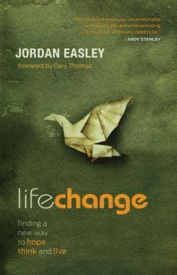 Life Change: Finding a New Way to Hope, Think, and Live - eBook  -     By: Jordan Easley