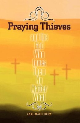 Praying Thieves and the God Who Loves Them No Matter What - eBook  -     By: Anne Marie Drew