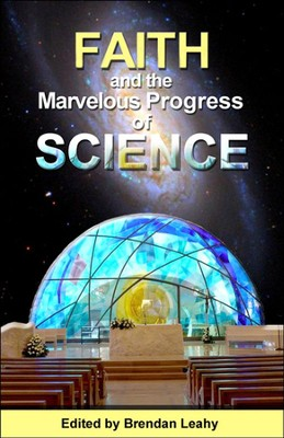 Faith and the Marvelous Progress of Science   -     By: Brendan Leahy