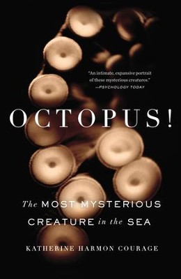 Octopus!: The Most Mysterious Creature in the Sea - eBook  -     By: Katherine Harmon Courage