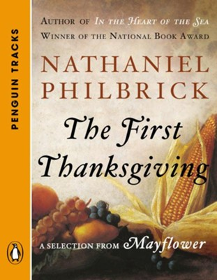 The First Thanksgiving: A Selection from Mayflower (Penguin Tracks) - eBook  -     By: Nathaniel Philbrick